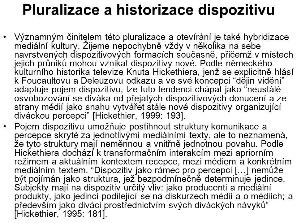 Pluralizace a historizace dispozitivu Významným činitelem této pluralizace a otevírání je také hybridizace mediální kultury. Žijeme nepochybně vždy v