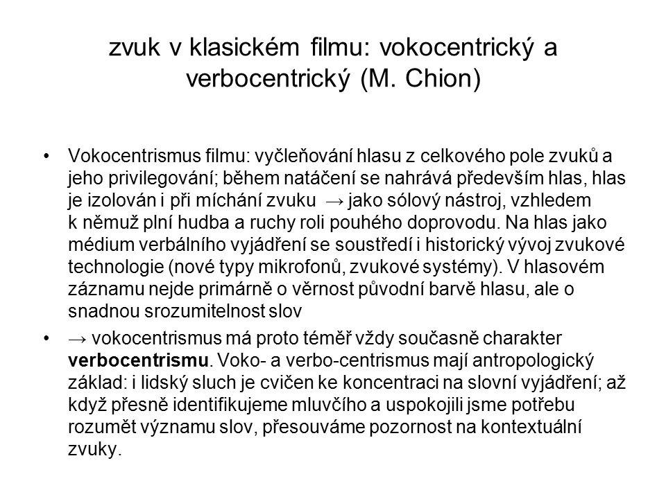 zvuk v klasickém filmu: vokocentrický a verbocentrický (M. Chion) Vokocentrismus filmu: vyčleňování hlasu z celkového pole zvuků a jeho privilegování;