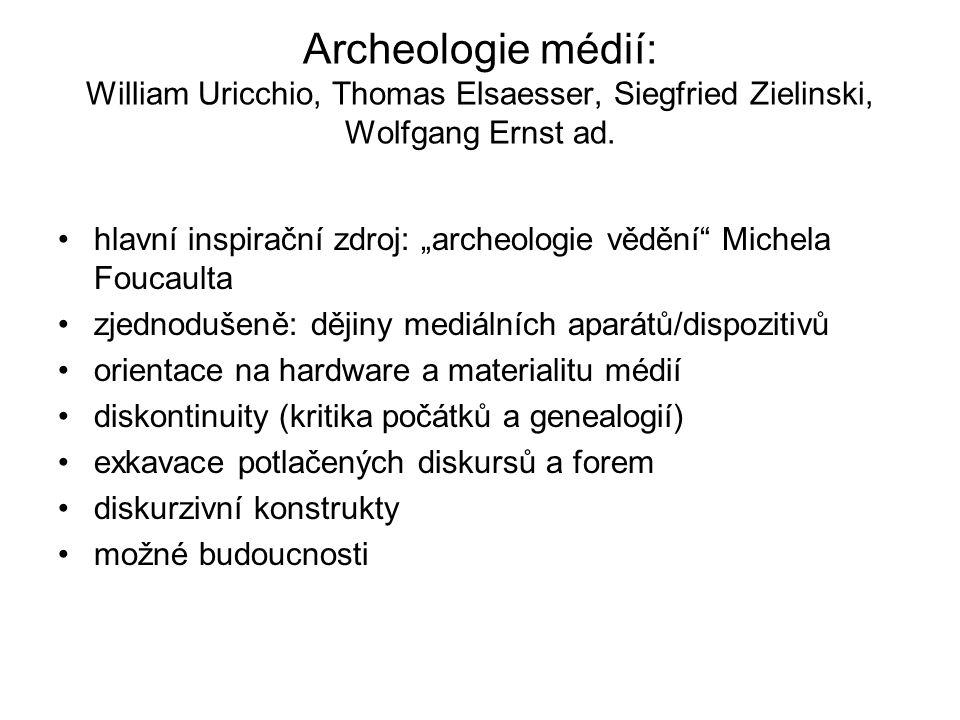 """Archeologie médií: William Uricchio, Thomas Elsaesser, Siegfried Zielinski, Wolfgang Ernst ad. hlavní inspirační zdroj: """"archeologie vědění"""" Michela F"""