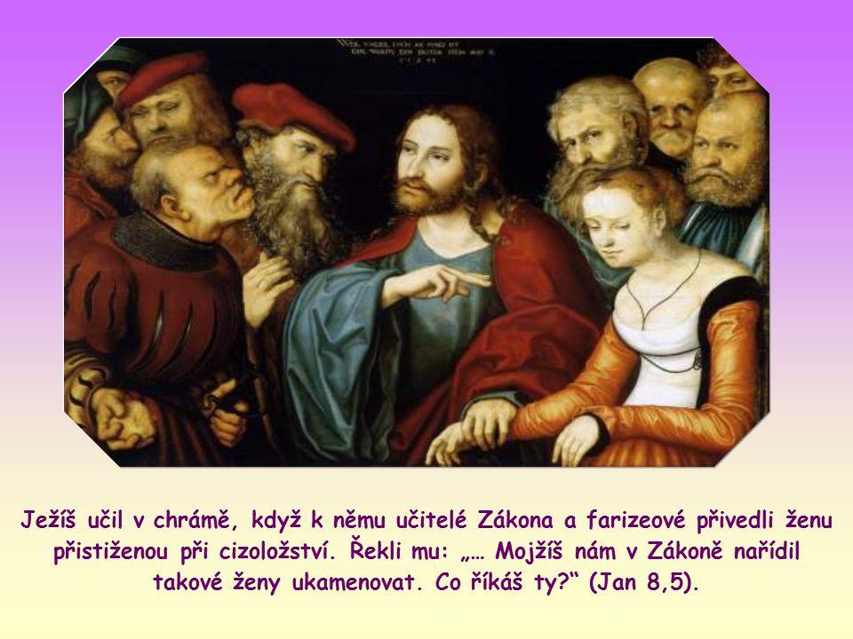 Ježíš učil v chrámě, když k němu učitelé Zákona a farizeové přivedli ženu přistiženou při cizoložství.