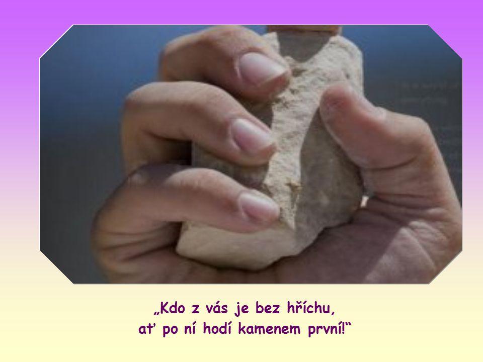 """""""Kdo z vás je bez hříchu, ať po ní hodí kamenem první!"""