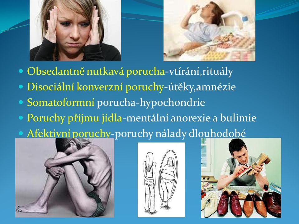 Obsedantně nutkavá porucha-vtírání,rituály Disociální konverzní poruchy-útěky,amnézie Somatoformní porucha-hypochondrie Poruchy příjmu jídla-mentální