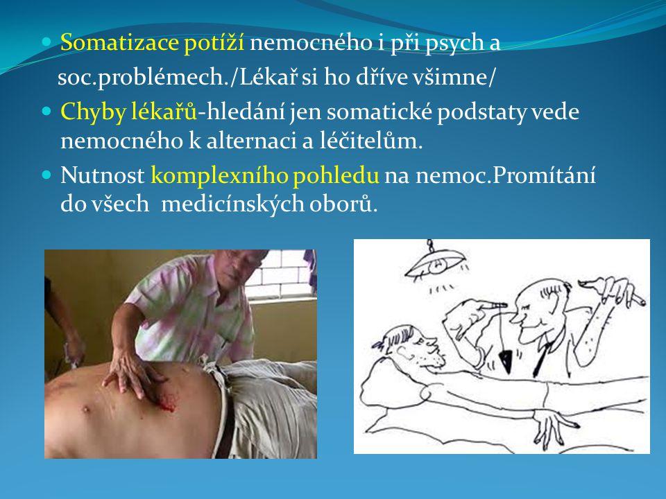 Somatizace potíží nemocného i při psych a soc.problémech./Lékař si ho dříve všimne/ Chyby lékařů-hledání jen somatické podstaty vede nemocného k alter