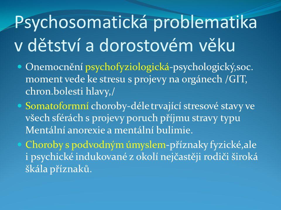 Psychosomatická problematika v dětství a dorostovém věku Onemocnění psychofyziologická-psychologický,soc. moment vede ke stresu s projevy na orgánech