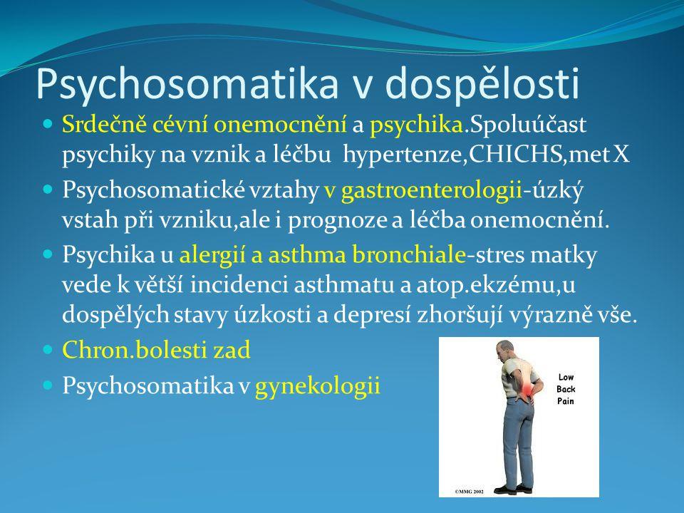 Psychosomatika v dospělosti Srdečně cévní onemocnění a psychika.Spoluúčast psychiky na vznik a léčbu hypertenze,CHICHS,met X Psychosomatické vztahy v