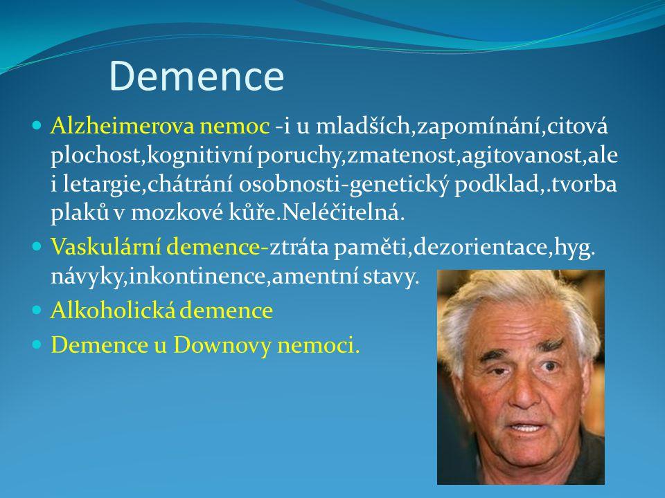 Demence Alzheimerova nemoc -i u mladších,zapomínání,citová plochost,kognitivní poruchy,zmatenost,agitovanost,ale i letargie,chátrání osobnosti-genetic