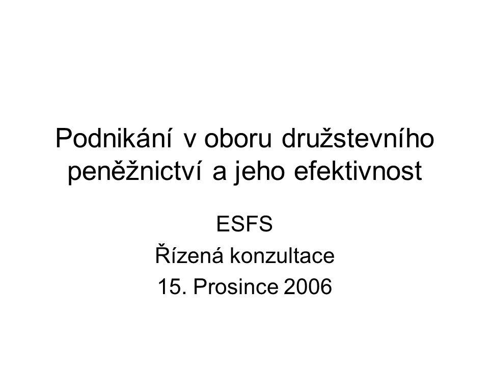 Podnikání v oboru družstevního peněžnictví a jeho efektivnost ESFS Řízená konzultace 15.