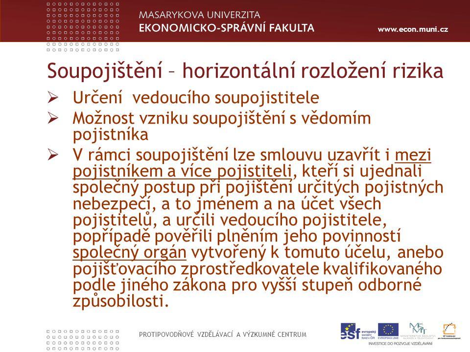 www.econ.muni.cz PROTIPOVODŇOVÉ VZDĚLÁVACÍ A VÝZKUMNÉ CENTRUM Soupojištění – horizontální rozložení rizika  Určení vedoucího soupojistitele  Možnost