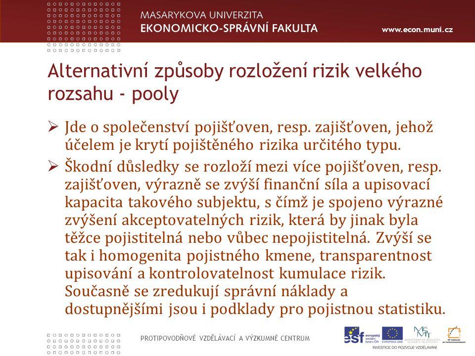 www.econ.muni.cz PROTIPOVODŇOVÉ VZDĚLÁVACÍ A VÝZKUMNÉ CENTRUM Alternativní způsoby rozložení rizik velkého rozsahu - pooly  Jde o společenství pojišťoven, resp.