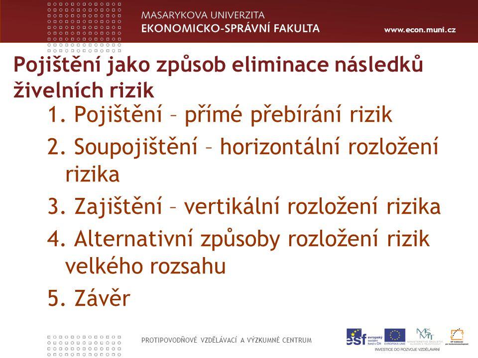 www.econ.muni.cz PROTIPOVODŇOVÉ VZDĚLÁVACÍ A VÝZKUMNÉ CENTRUM Pojištění jako způsob eliminace následků živelních rizik 1. Pojištění – přímé přebírání