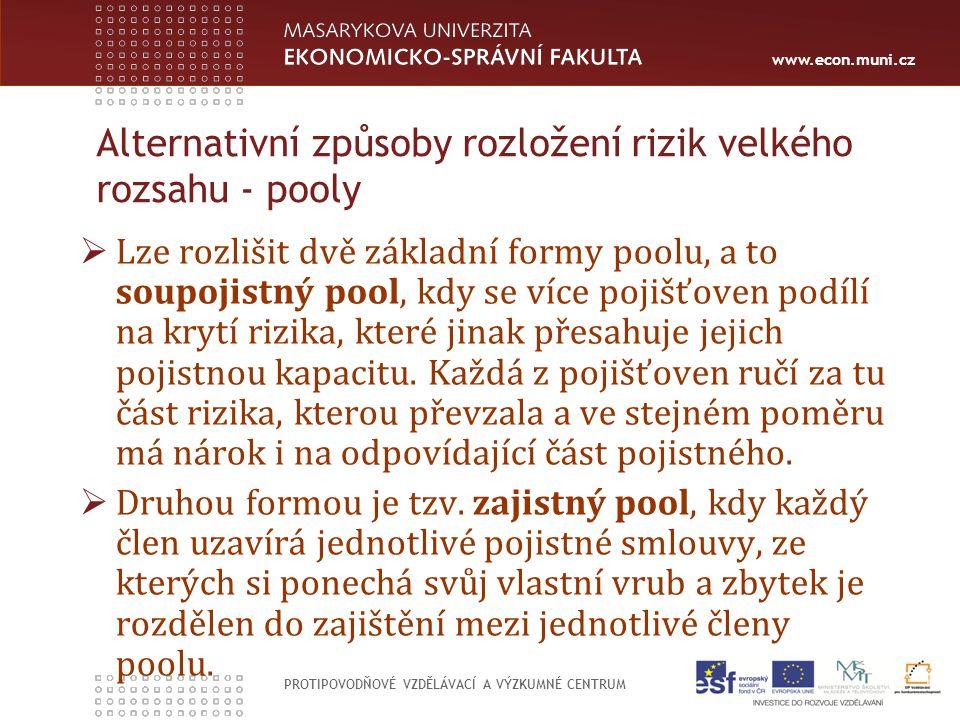 www.econ.muni.cz PROTIPOVODŇOVÉ VZDĚLÁVACÍ A VÝZKUMNÉ CENTRUM Alternativní způsoby rozložení rizik velkého rozsahu - pooly  Lze rozlišit dvě základní