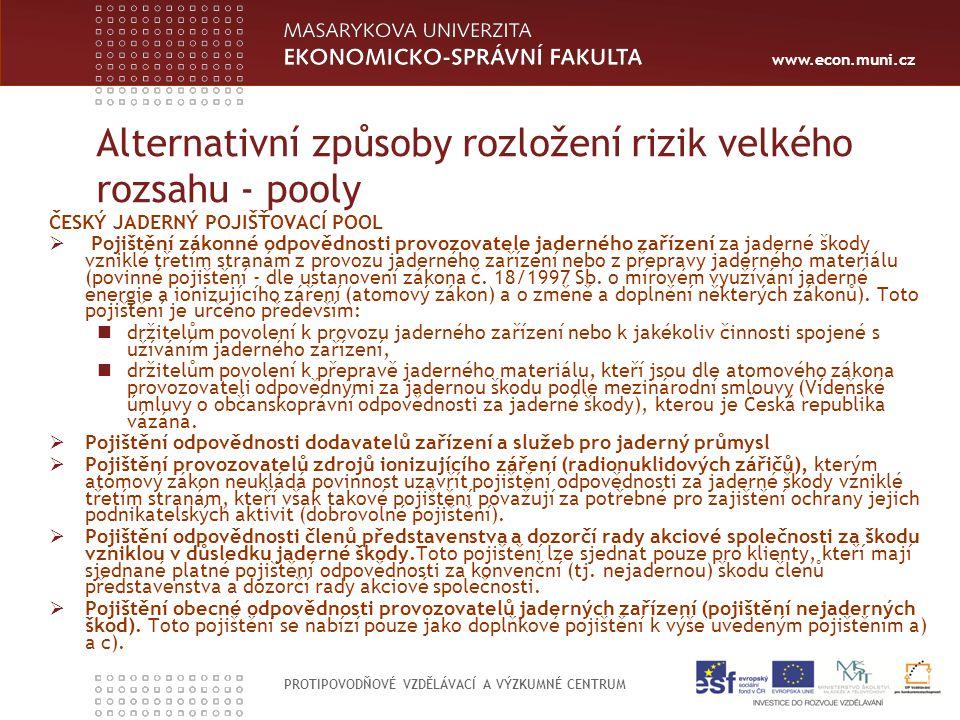 www.econ.muni.cz PROTIPOVODŇOVÉ VZDĚLÁVACÍ A VÝZKUMNÉ CENTRUM Alternativní způsoby rozložení rizik velkého rozsahu - pooly ČESKÝ JADERNÝ POJIŠŤOVACÍ P