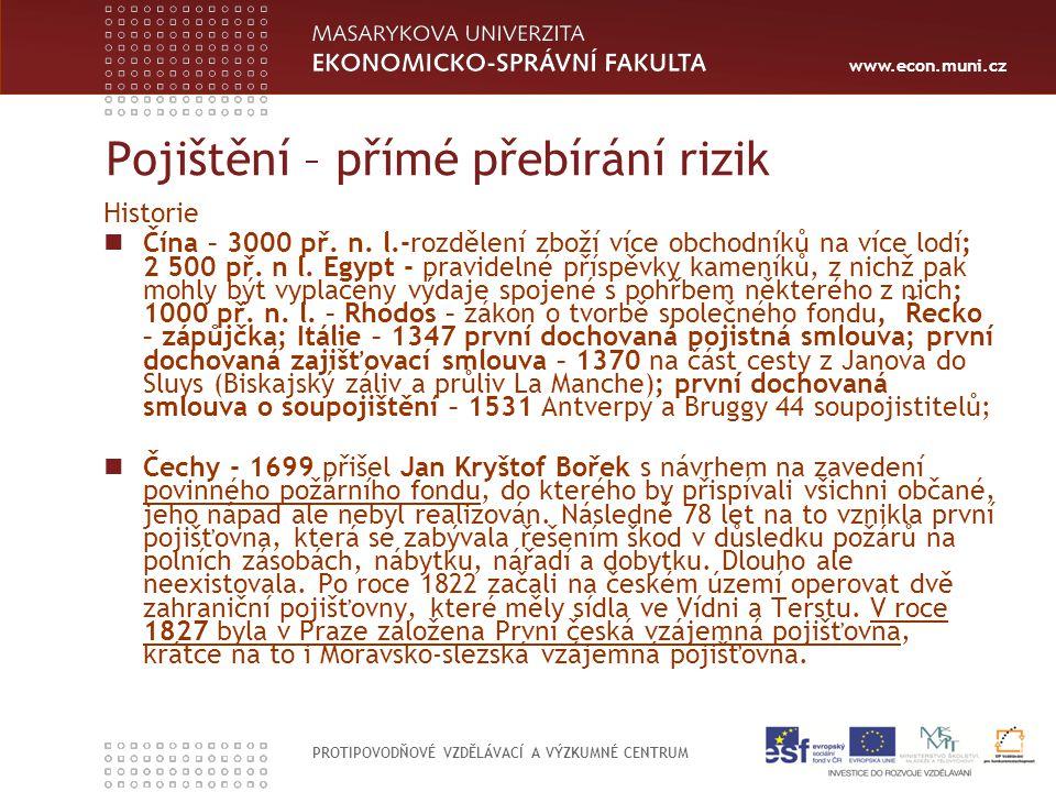 www.econ.muni.cz PROTIPOVODŇOVÉ VZDĚLÁVACÍ A VÝZKUMNÉ CENTRUM Pojištění – přímé přebírání rizik Historie Čína – 3000 př. n. l.-rozdělení zboží více ob