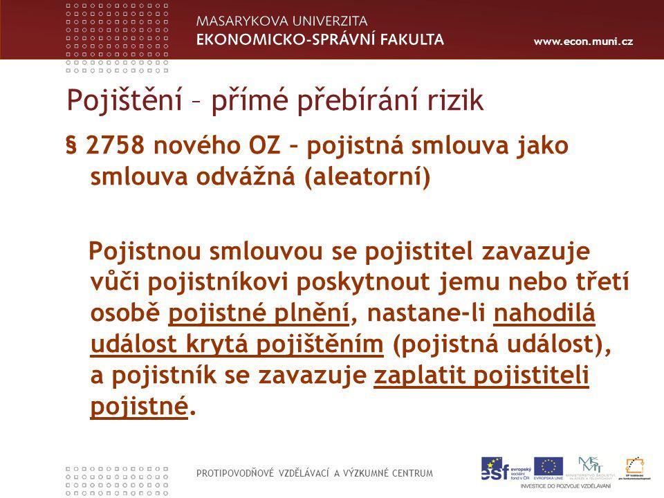 www.econ.muni.cz PROTIPOVODŇOVÉ VZDĚLÁVACÍ A VÝZKUMNÉ CENTRUM Pojištění – přímé přebírání rizik § 2758 nového OZ – pojistná smlouva jako smlouva odváž
