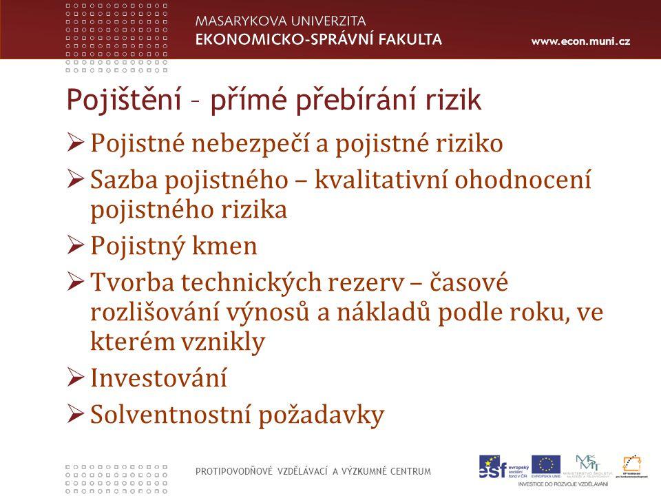 www.econ.muni.cz PROTIPOVODŇOVÉ VZDĚLÁVACÍ A VÝZKUMNÉ CENTRUM Pojištění – přímé přebírání rizik  Pojistné nebezpečí a pojistné riziko  Sazba pojistn