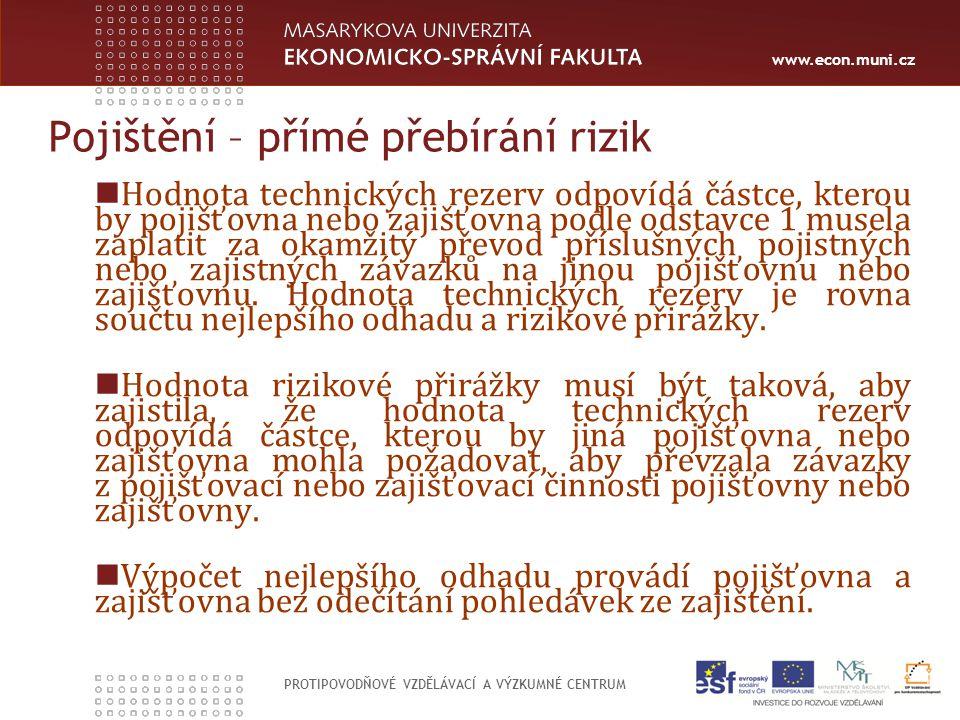 www.econ.muni.cz PROTIPOVODŇOVÉ VZDĚLÁVACÍ A VÝZKUMNÉ CENTRUM Pojištění – přímé přebírání rizik Hodnota technických rezerv odpovídá částce, kterou by