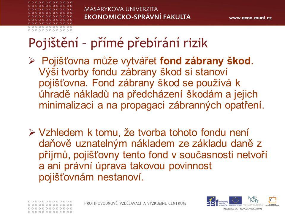 www.econ.muni.cz PROTIPOVODŇOVÉ VZDĚLÁVACÍ A VÝZKUMNÉ CENTRUM Pojištění – přímé přebírání rizik  Pojišťovna může vytvářet fond zábrany škod. Výši tvo