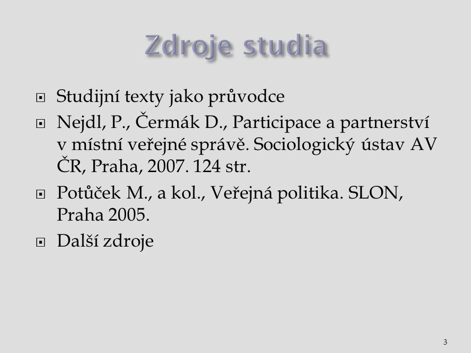  Studijní texty jako průvodce  Nejdl, P., Čermák D., Participace a partnerství v místní veřejné správě. Sociologický ústav AV ČR, Praha, 2007. 124 s