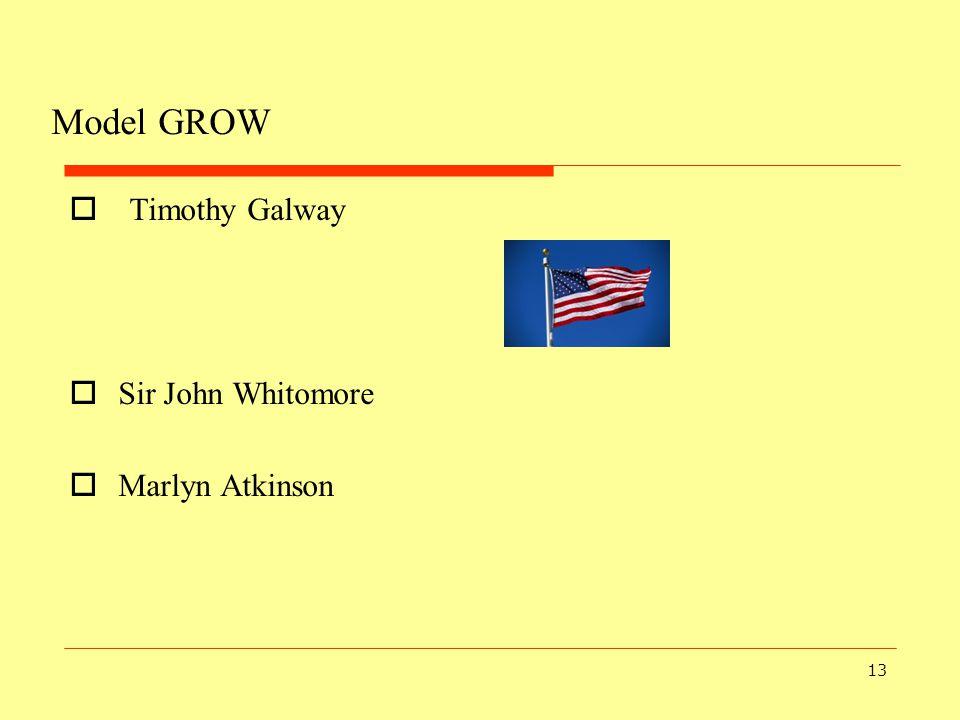 13 Model GROW  Timothy Galway  Sir John Whitomore  Marlyn Atkinson