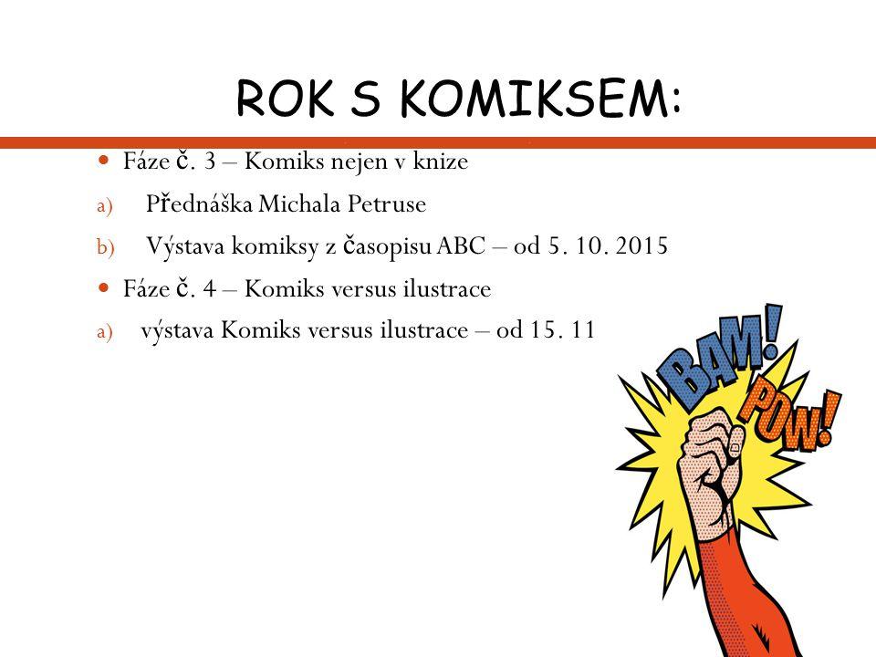 ROK S KOMIKSEM: Fáze č. 3 – Komiks nejen v knize a) P ř ednáška Michala Petruse b) Výstava komiksy z č asopisu ABC – od 5. 10. 2015 Fáze č. 4 – Komiks