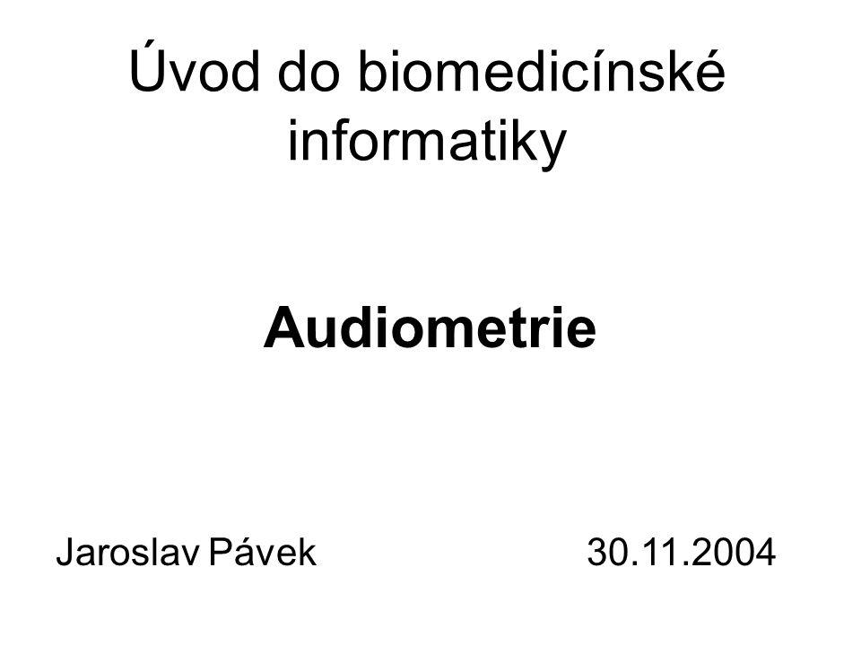 Úvod do biomedicínské informatiky Audiometrie Jaroslav Pávek30.11.2004