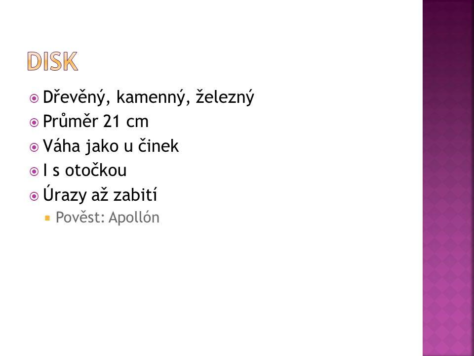  Dřevěný, kamenný, železný  Průměr 21 cm  Váha jako u činek  I s otočkou  Úrazy až zabití  Pověst: Apollón