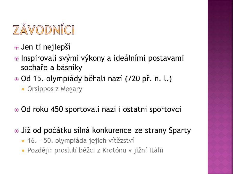  Jen ti nejlepší  Inspirovali svými výkony a ideálními postavami sochaře a básníky  Od 15. olympiády běhali nazí (720 př. n. l.)  Orsippos z Megar