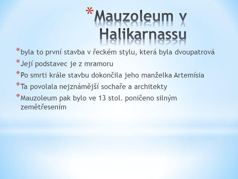* byla to první stavba v řeckém stylu, která byla dvoupatrová * Její podstavec je z mramoru * Po smrti krále stavbu dokončila jeho manželka Artemísia * Ta povolala nejznámější sochaře a architekty * Mauzoleum pak bylo ve 13 stol.