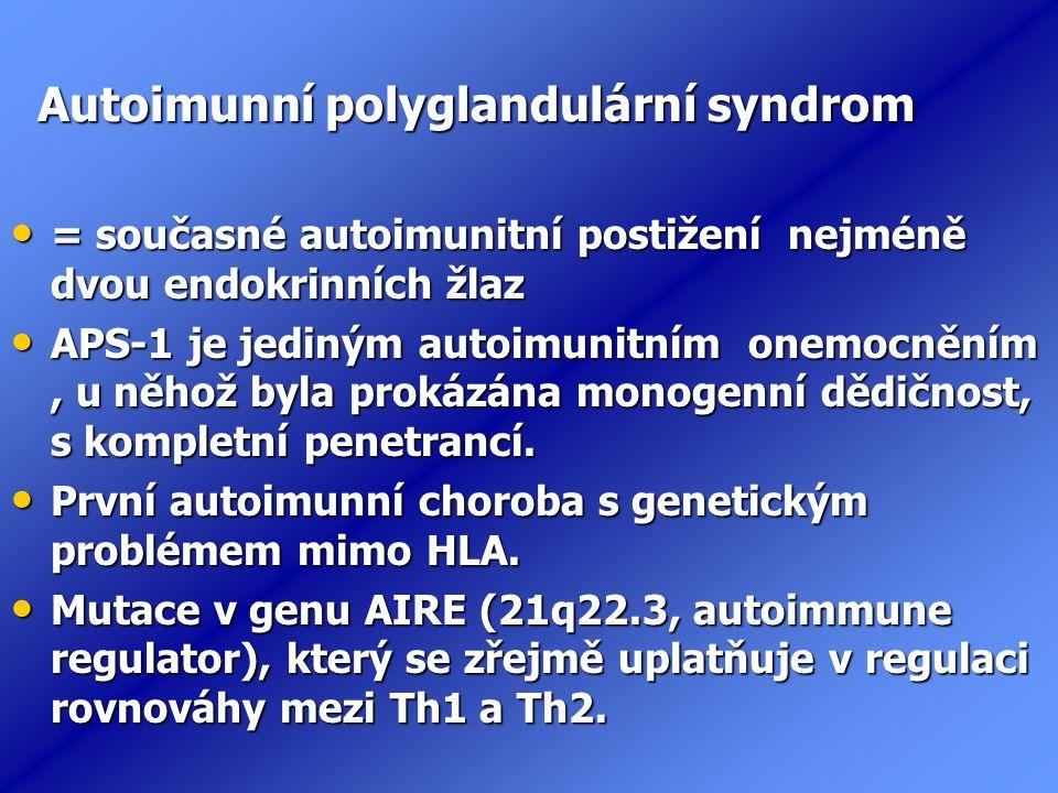 Autoimunní polyglandulární syndrom = současné autoimunitní postižení nejméně dvou endokrinních žlaz = současné autoimunitní postižení nejméně dvou endokrinních žlaz APS-1 je jediným autoimunitním onemocněním, u něhož byla prokázána monogenní dědičnost, s kompletní penetrancí.