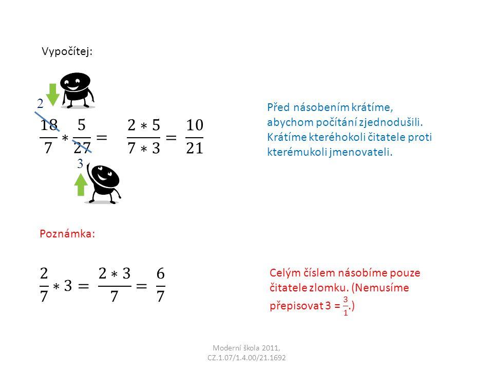 Moderní škola 2011, CZ.1.07/1.4.00/21.1692 Vypočítej: Před násobením krátíme, abychom počítání zjednodušili.