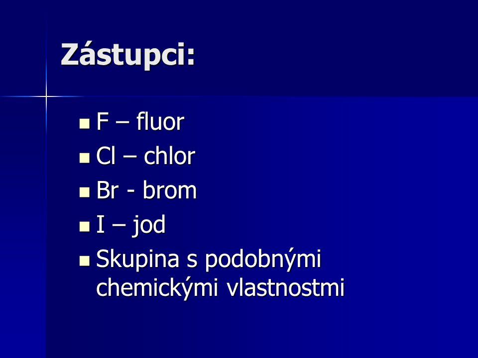 Zástupci: F – fluor F – fluor Cl – chlor Cl – chlor Br - brom Br - brom I – jod I – jod Skupina s podobnými chemickými vlastnostmi Skupina s podobnými chemickými vlastnostmi