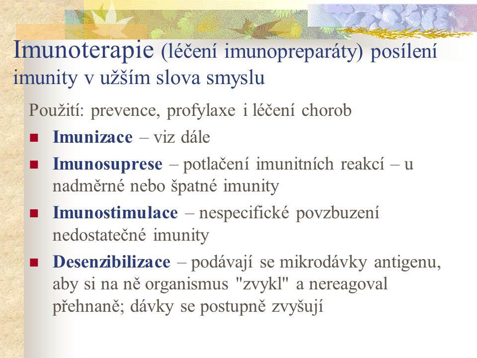 Imunoterapie (léčení imunopreparáty) posílení imunity v užším slova smyslu Použití: prevence, profylaxe i léčení chorob Imunizace – viz dále Imunosupr