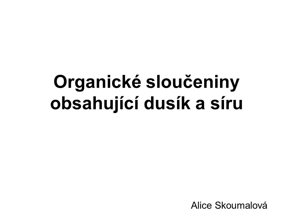Organické sloučeniny obsahující dusík a síru Alice Skoumalová