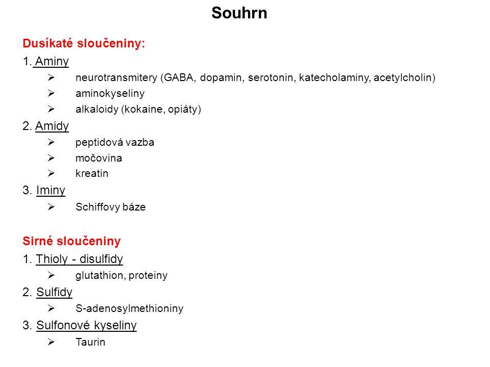 Dusíkaté sloučeniny: 1. Aminy  neurotransmitery (GABA, dopamin, serotonin, katecholaminy, acetylcholin)  aminokyseliny  alkaloidy (kokaine, opiáty)