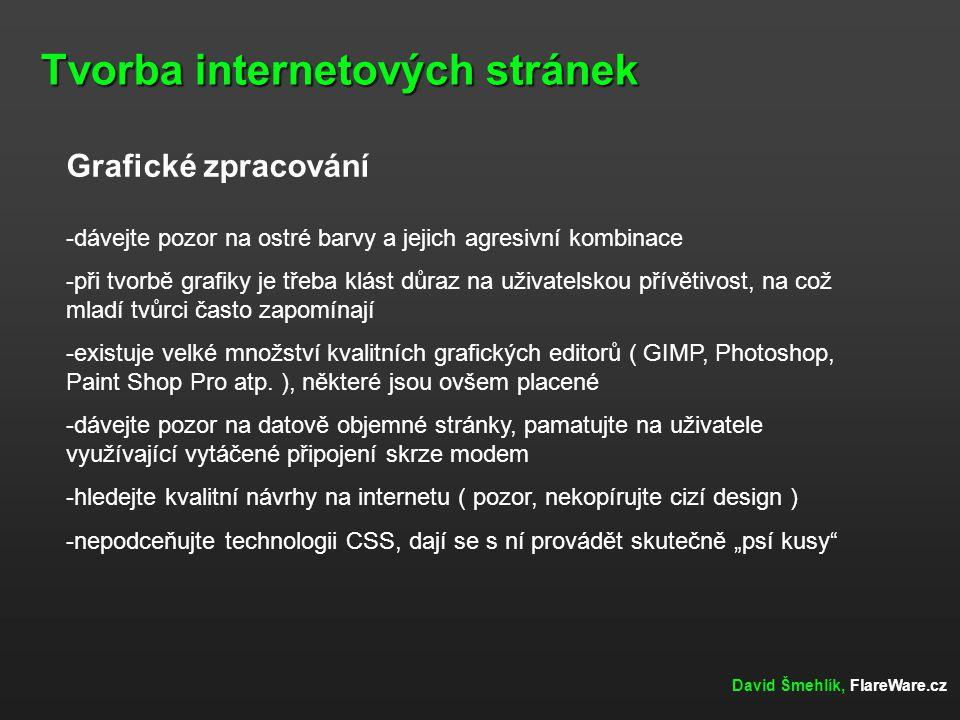 Tvorba internetových stránek David Šmehlík, FlareWare.cz Grafické zpracování -dávejte pozor na ostré barvy a jejich agresivní kombinace -při tvorbě gr