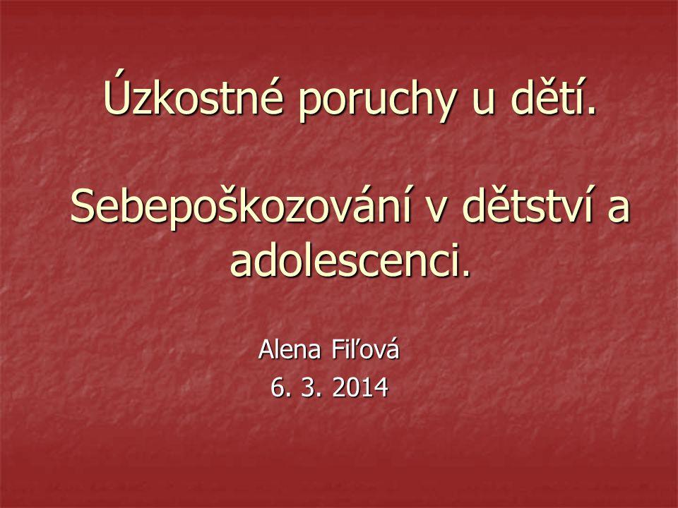 Úzkostné poruchy u dětí. Sebepoškozování v dětství a adolescenci. Alena Fiľová 6. 3. 2014