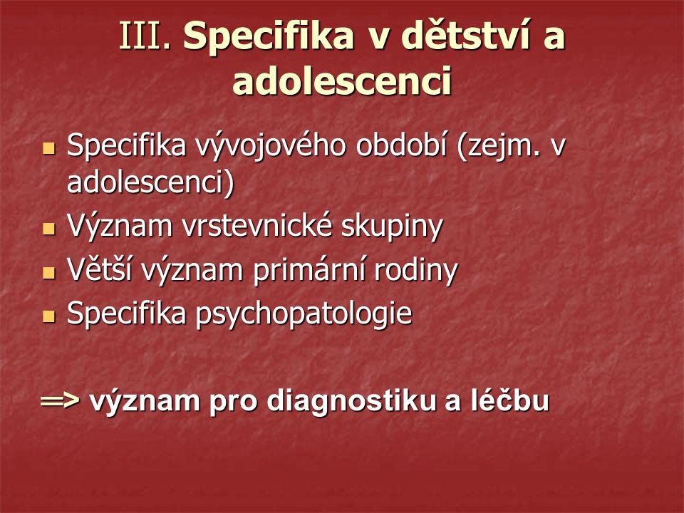 III.Specifika v dětství a adolescenci Specifika vývojového období (zejm.