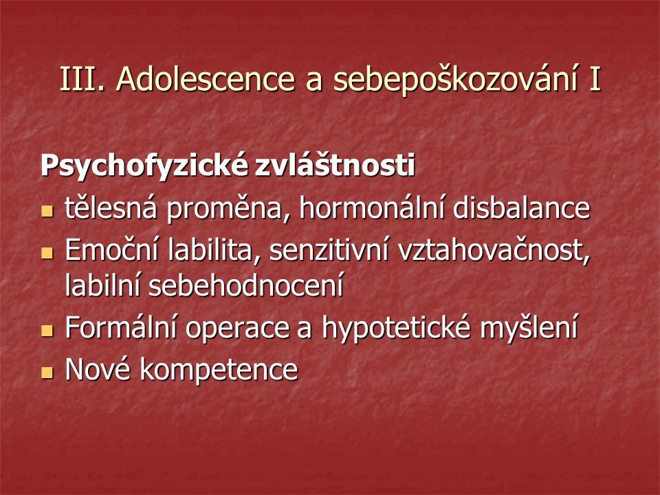 III. Adolescence a sebepoškozování I Psychofyzické zvláštnosti tělesná proměna, hormonální disbalance tělesná proměna, hormonální disbalance Emoční la