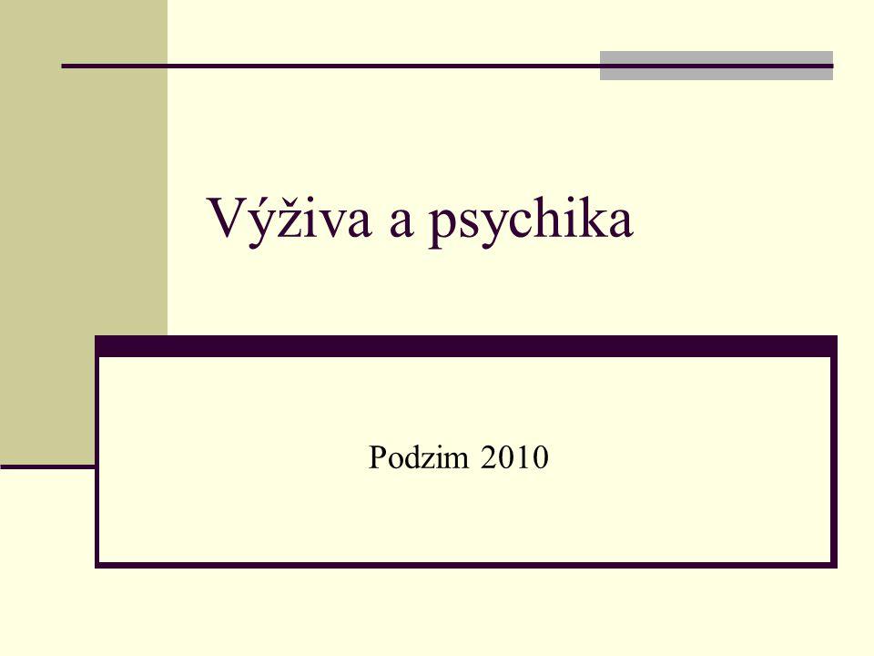 Výživa a psychika Vzájemný vztah: Výživa → psychika (malnutrice proteinenergetická, specifické deficience, nadměrná výživa Psychika → výživa (psychická onemocnění – Alzheimerova demence, schizofrenie, mentální retardace, afektivní poruchy)