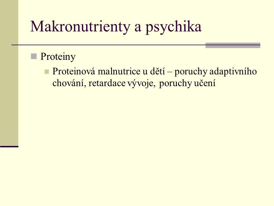 Makronutrienty a psychika Proteiny Proteinová malnutrice u dětí – poruchy adaptivního chování, retardace vývoje, poruchy učení
