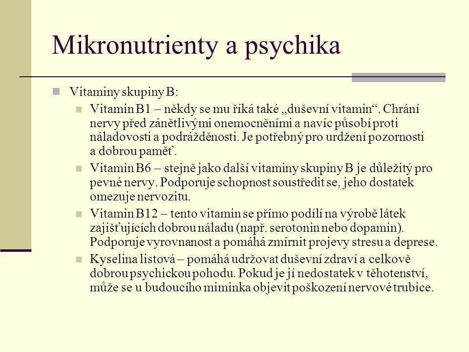"""Mikronutrienty a psychika Vitaminy skupiny B: Vitamin B1 – někdy se mu říká také """"duševní vitamin"""". Chrání nervy před zánětlivými onemocněními a navíc"""