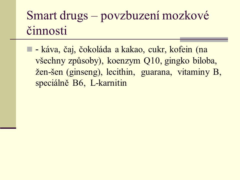 Smart drugs – povzbuzení mozkové činnosti - káva, čaj, čokoláda a kakao, cukr, kofein (na všechny způsoby), koenzym Q10, gingko biloba, žen-šen (ginse