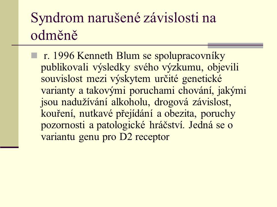 Syndrom narušené závislosti na odměně r. 1996 Kenneth Blum se spolupracovníky publikovali výsledky svého výzkumu, objevili souvislost mezi výskytem ur