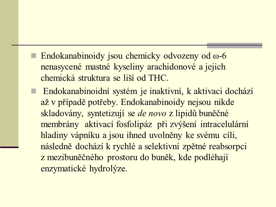 Endokanabinoidy jsou chemicky odvozeny od ω-6 nenasycené mastné kyseliny arachidonové a jejich chemická struktura se liší od THC. Endokanabinoidní sys
