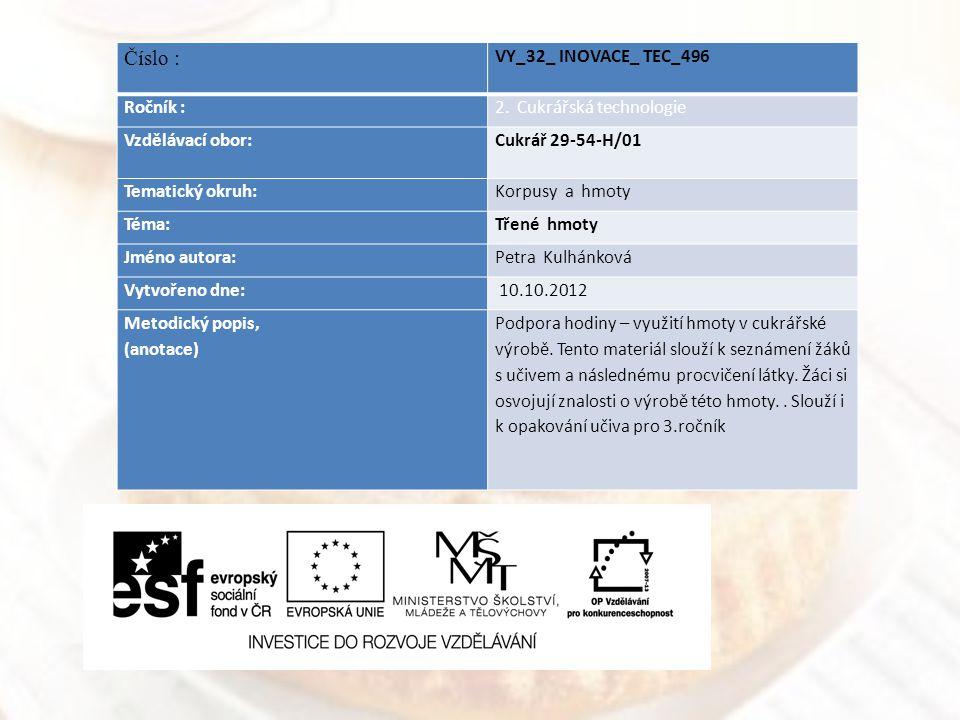 Číslo : VY_32_ INOVACE_ TEC_496 Ročník :2. Cukrářská technologie Vzdělávací obor: Cukrář 29-54-H/01 Tematický okruh:Korpusy a hmoty Téma:Třené hmoty J