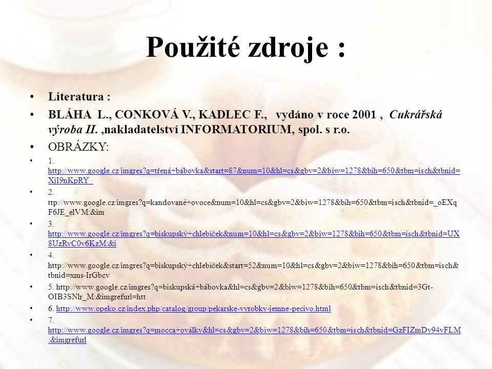 Použité zdroje : Literatura : BLÁHA L., CONKOVÁ V., KADLEC F., vydáno v roce 2001, Cukrářská výroba II.,nakladatelství INFORMATORIUM, spol. s r.o. OBR