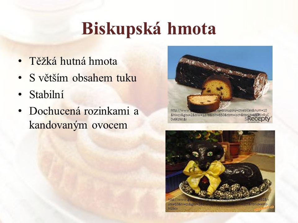 Biskupská hmota Těžká hutná hmota S větším obsahem tuku Stabilní Dochucená rozinkami a kandovaným ovocem http://www.google.cz/imgres?q=biskupský+chleb