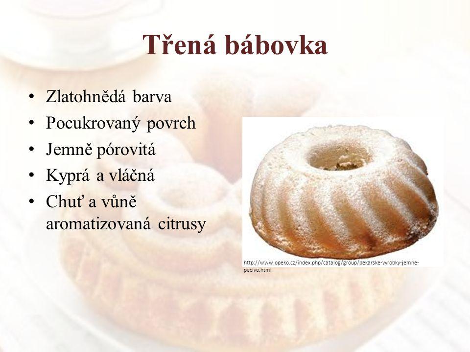 Třená bábovka Zlatohnědá barva Pocukrovaný povrch Jemně pórovitá Kyprá a vláčná Chuť a vůně aromatizovaná citrusy http://www.opeko.cz/index.php/catalo