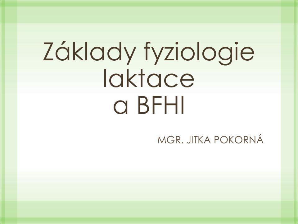 Základy fyziologie laktace a BFHI MGR. JITKA POKORNÁ