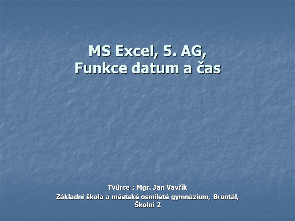 MS Excel, 5. AG, Funkce datum a čas Tvůrce : Mgr.